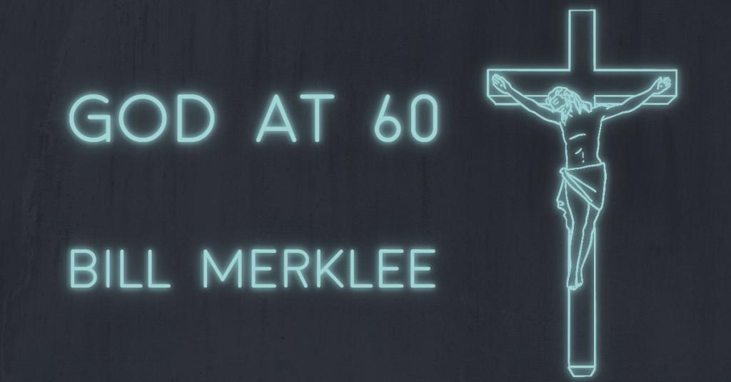GOD AT 60 by Bill Merklee