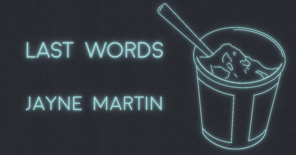 LAST WORDS by Jayne Martin
