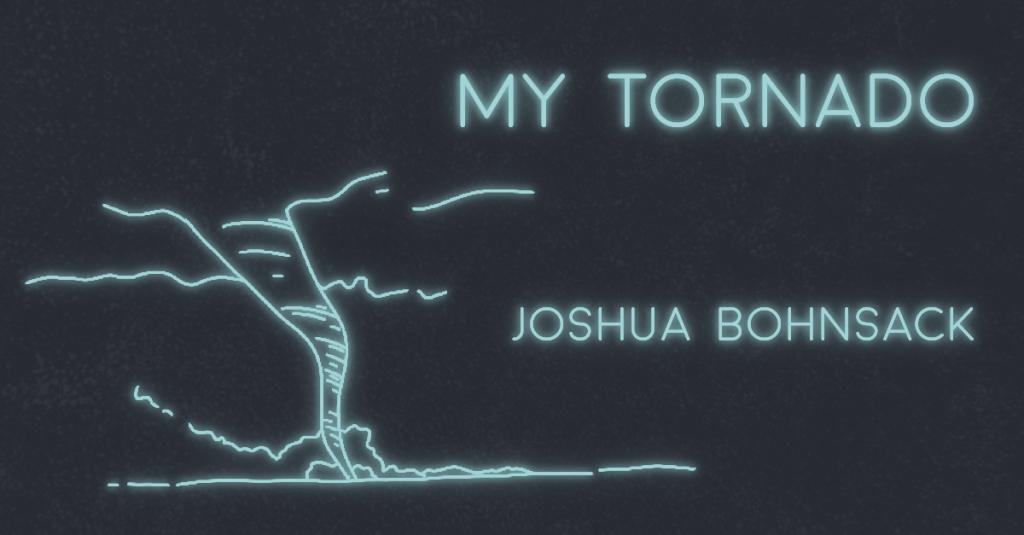 MY TORNADO by Joshua Bohnsack