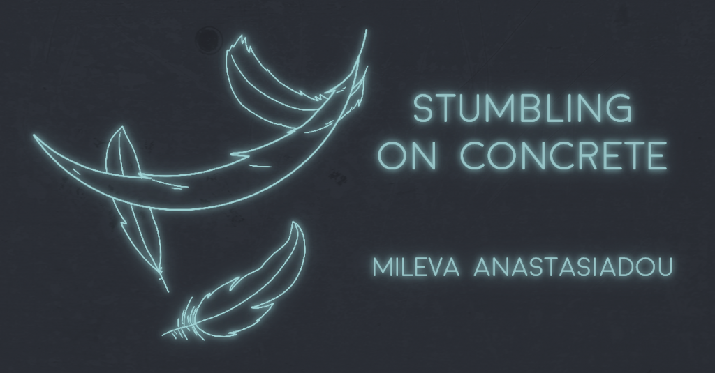 STUMBLING ON CONCRETE by Mileva Anastasiadou