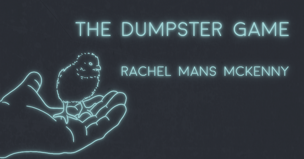 THE DUMPSTER GAME by Rachel Mans McKenny