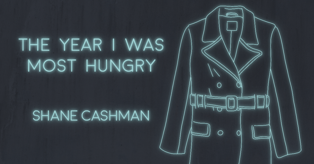 THE YEAR I WAS MOST HUNGRY by Shane Cashman