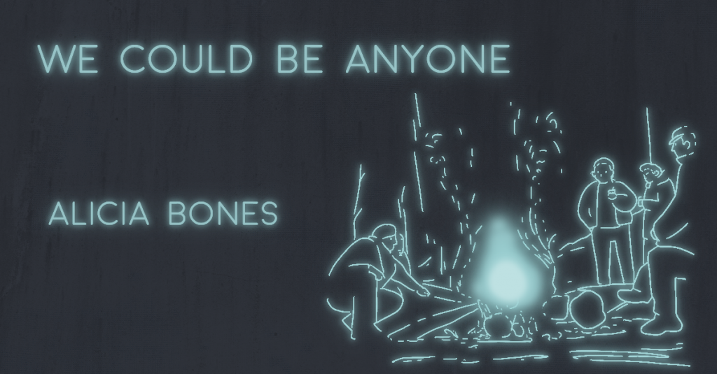 WE COULD BE ANYONE by Alicia Bones