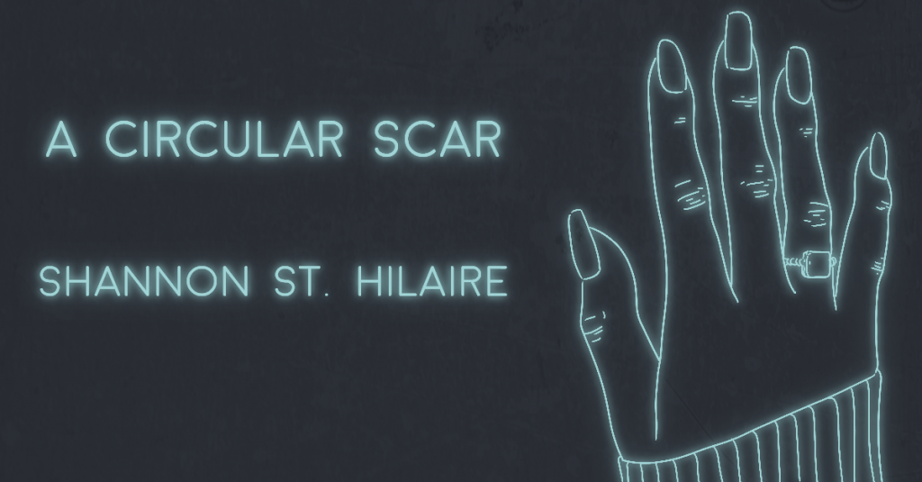 A CIRCULAR SCAR by Shannon St. Hilaire