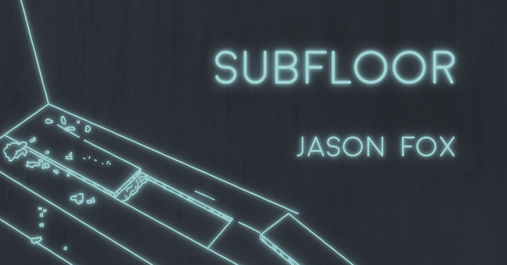 SUBFLOOR by Jason Fox