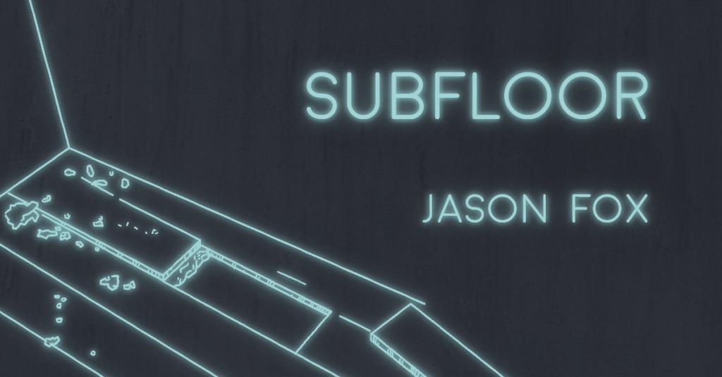 SUBFLOOR by Jason Fox