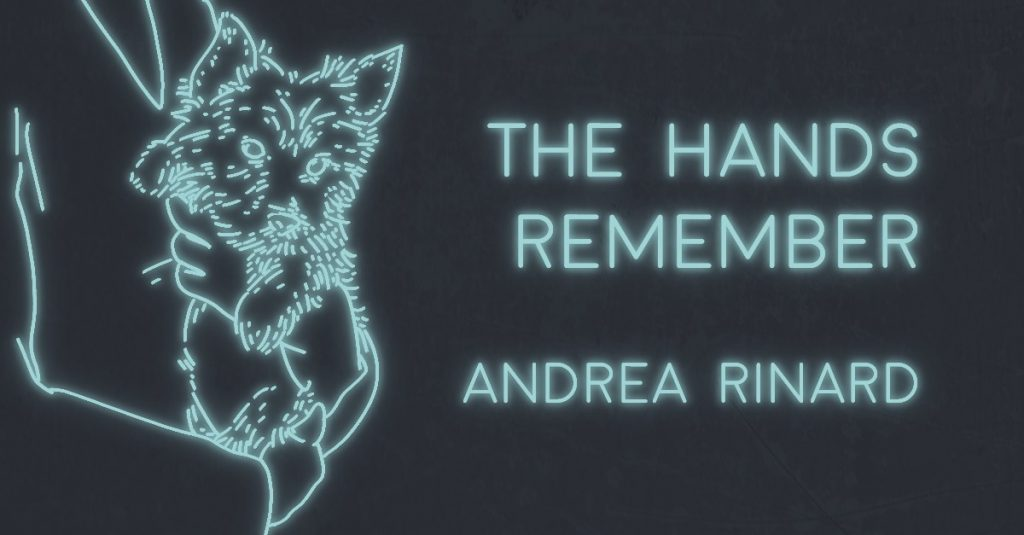 THE HANDS REMEMBER by Andrea Rinard