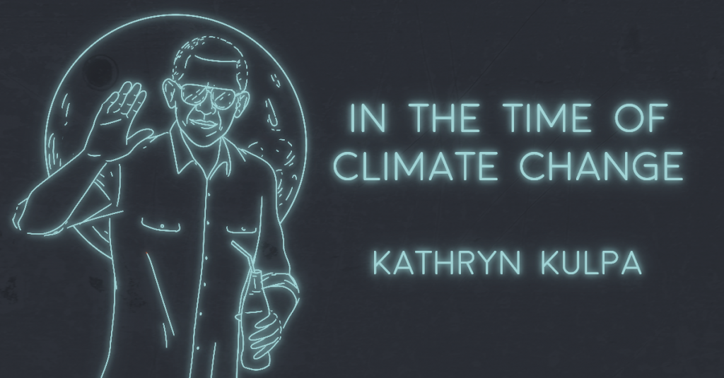 IN THE TIME OF CLIMATE CHANGE (APOCALYPTIC VIEWFINDER #1) by Kathryn Kulpa