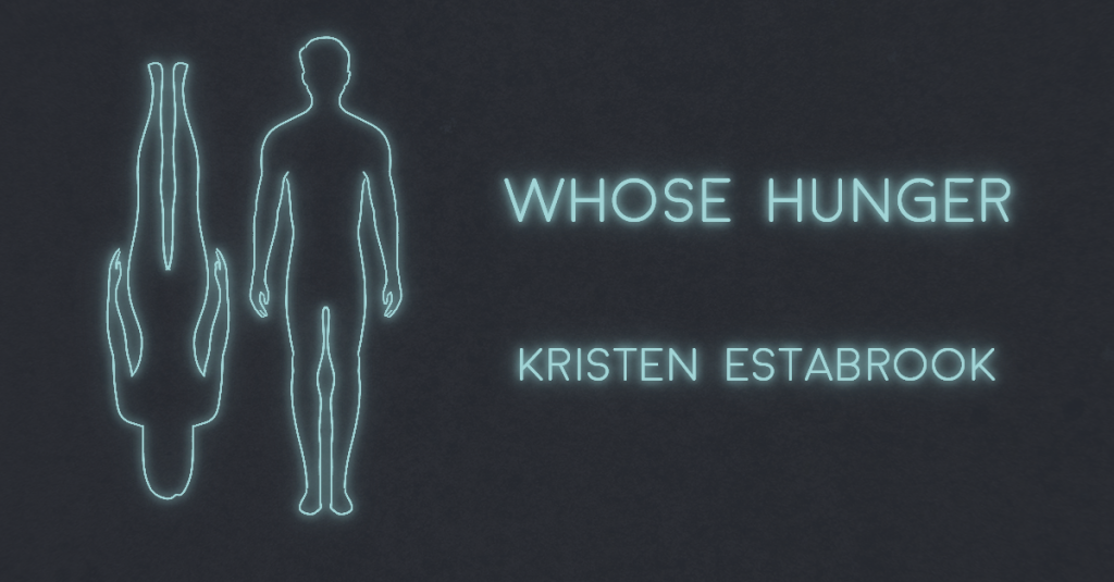 WHOSE HUNGER by Kristen Estabrook