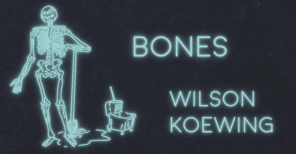 BONES by Wilson Koewing
