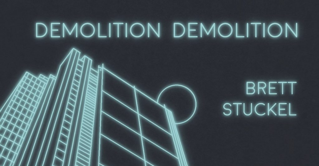 DEMOLITION DEMOLITION by Brett Stuckel