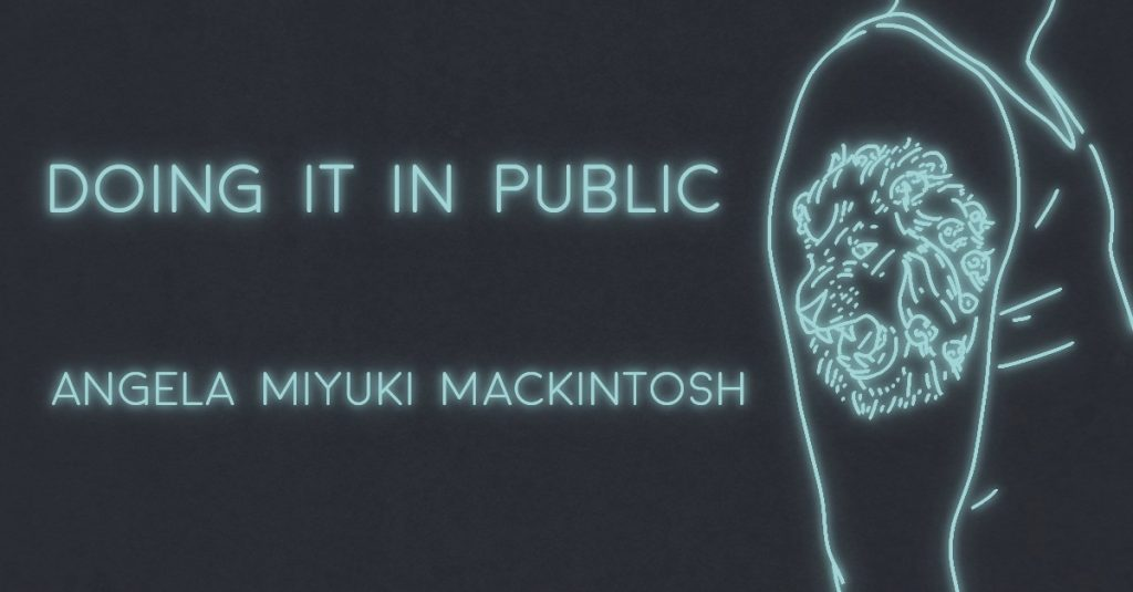 DOING IT IN PUBLIC by Angela Miyuki Mackintosh