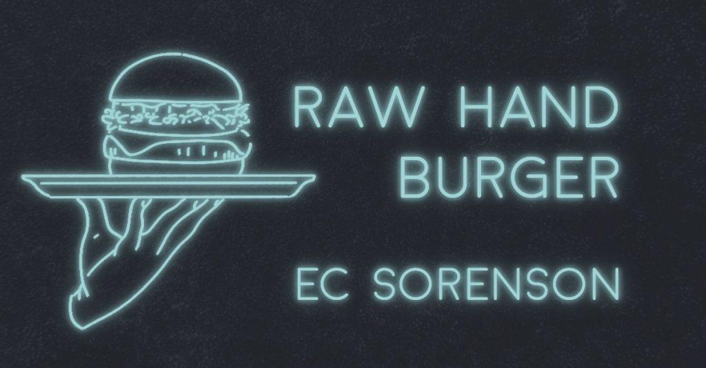 RAW HAND BURGER by EC Sorenson