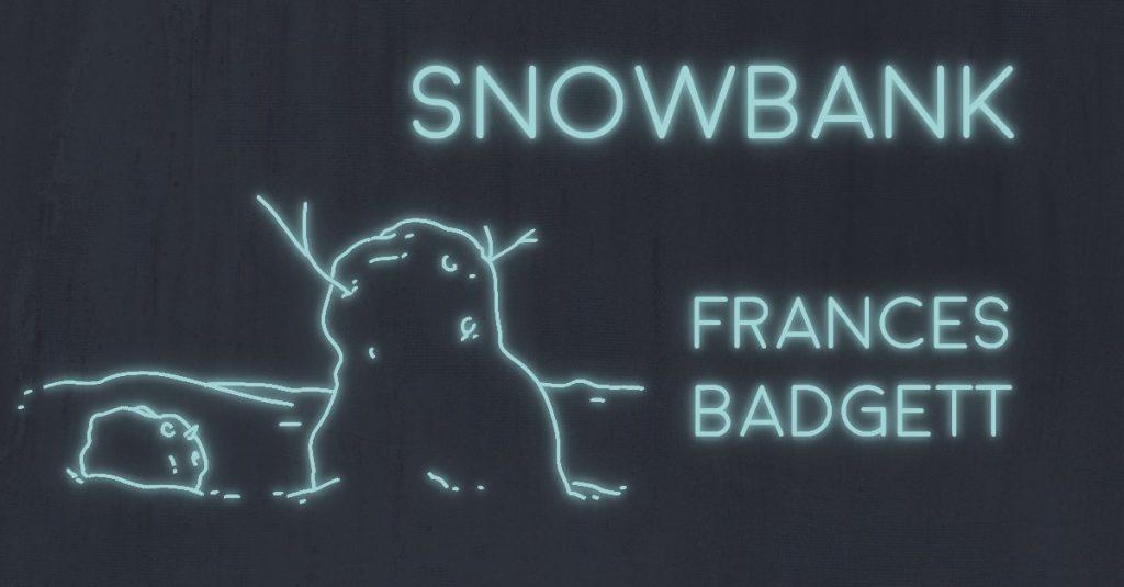 SNOWBANK by Frances Badgett