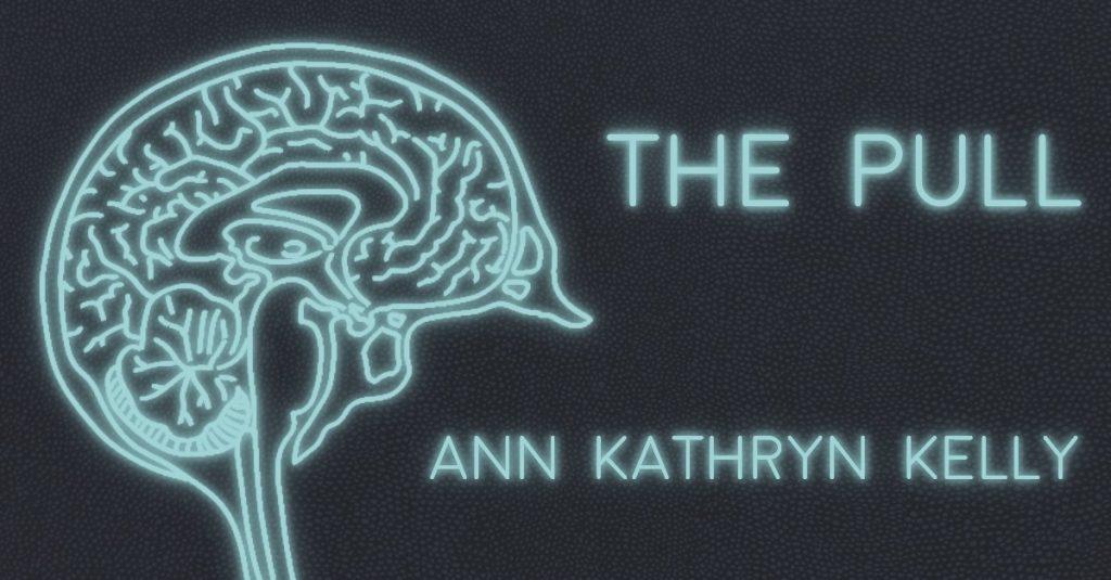 THE PULL by Ann Kathryn Kelly