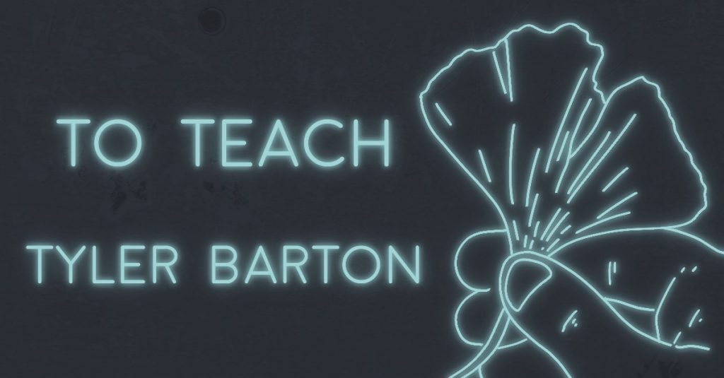 TO TEACH by Tyler Barton