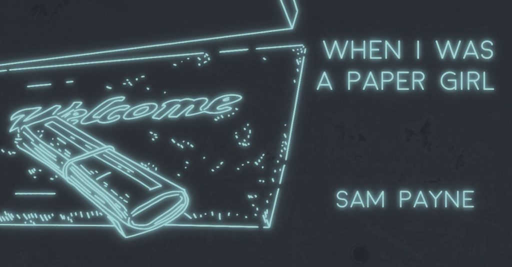 WHEN I WAS A PAPER GIRL by Sam Payne