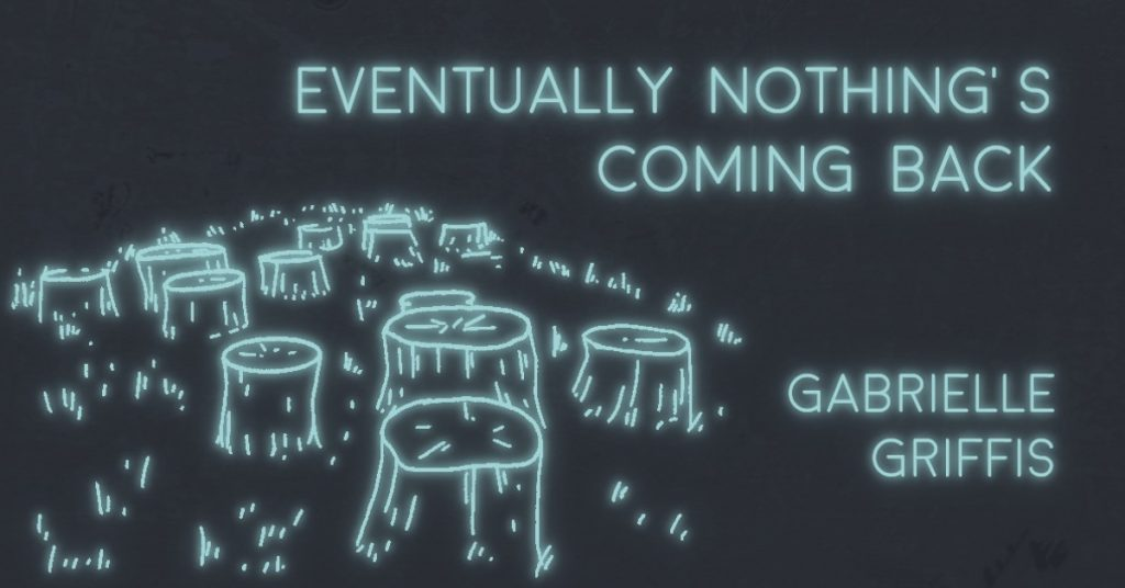 EVENTUALLY NOTHING'S COMING BACK by Gabrielle Griffis