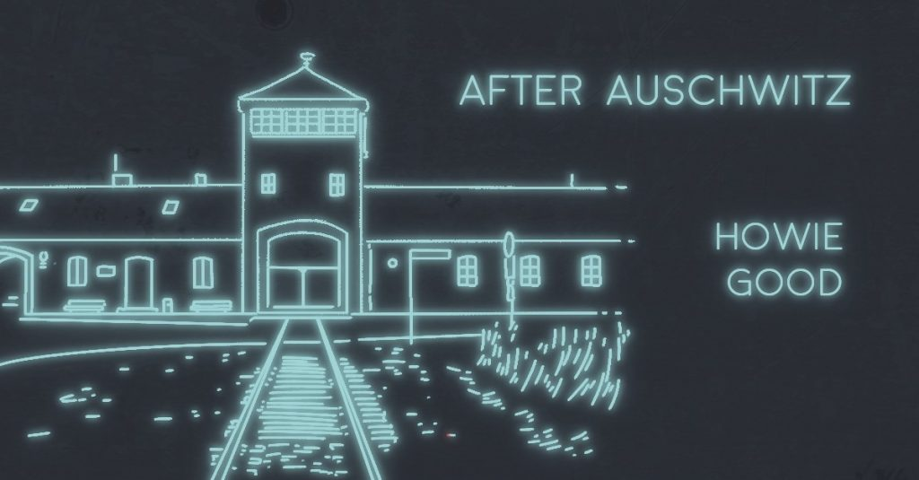 AFTER AUSCHWITZ by Howie Good