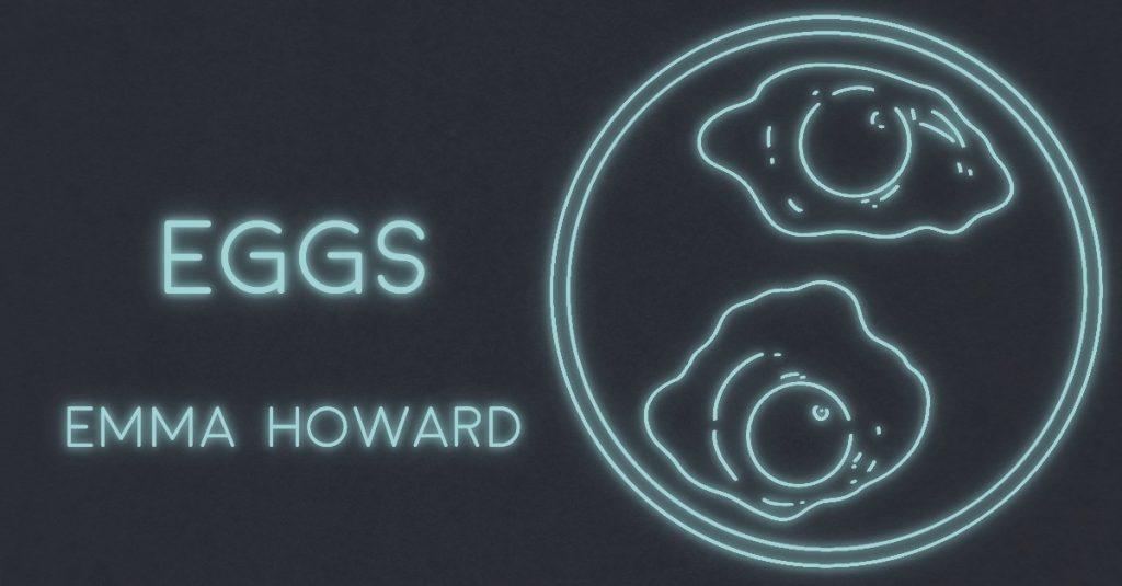 EGGS by Emma Howard