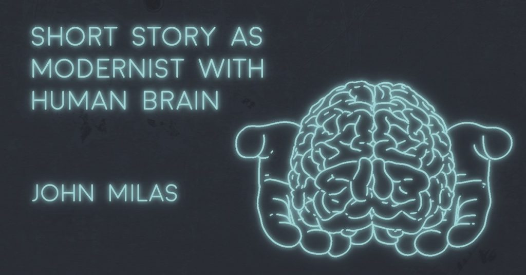 SHORT STORY AS MODERNIST WITH HUMAN BRAIN by John Milas