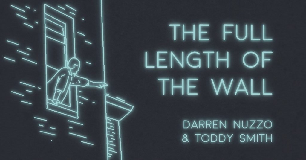 THE FULL LENGTH OF THE WALL by Darren Nuzzo and Toddy Smith