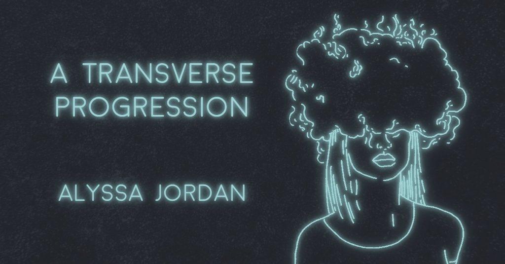 A TRANSVERSE PROGRESSION by Alyssa Jordan