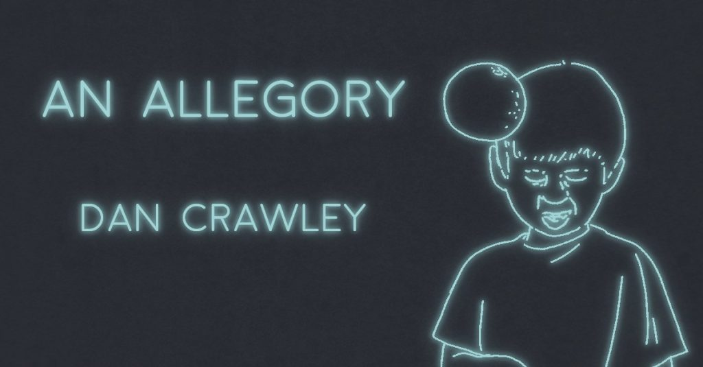 AN ALLEGORY by Dan Crawley