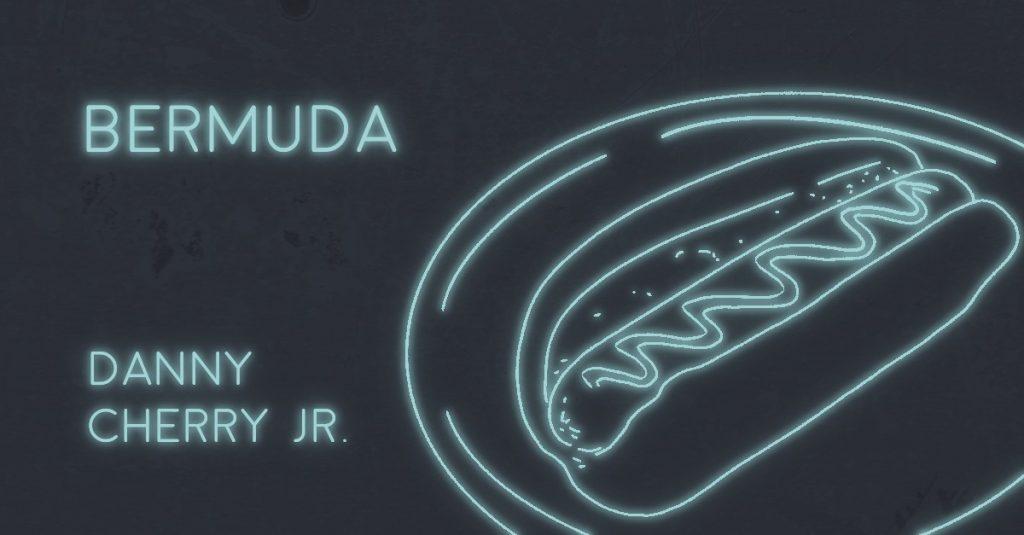BERMUDA by Danny Cherry Jr.