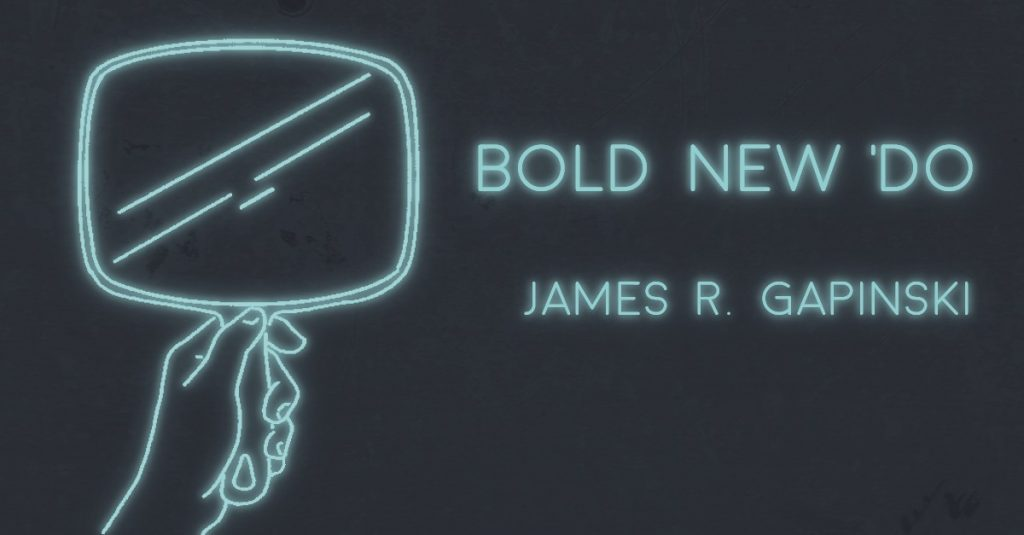 BOLD NEW 'DO by James R. Gapinski