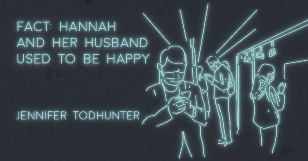 FACT: HANNAH AND HER HUSBAND USED TO BE HAPPY by Jennifer Todhunter