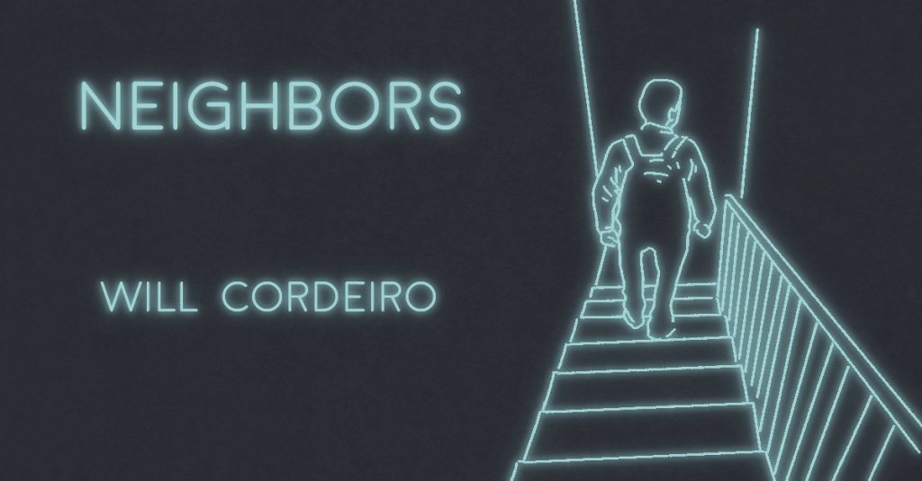 NEIGHBORS by Will Cordeiro