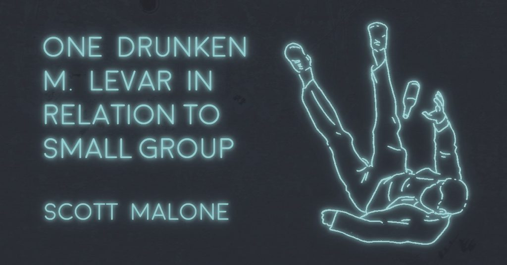 ONE DRUNKEN M. LEVAR IN RELATION TO SMALL GROUP by Scott Malone