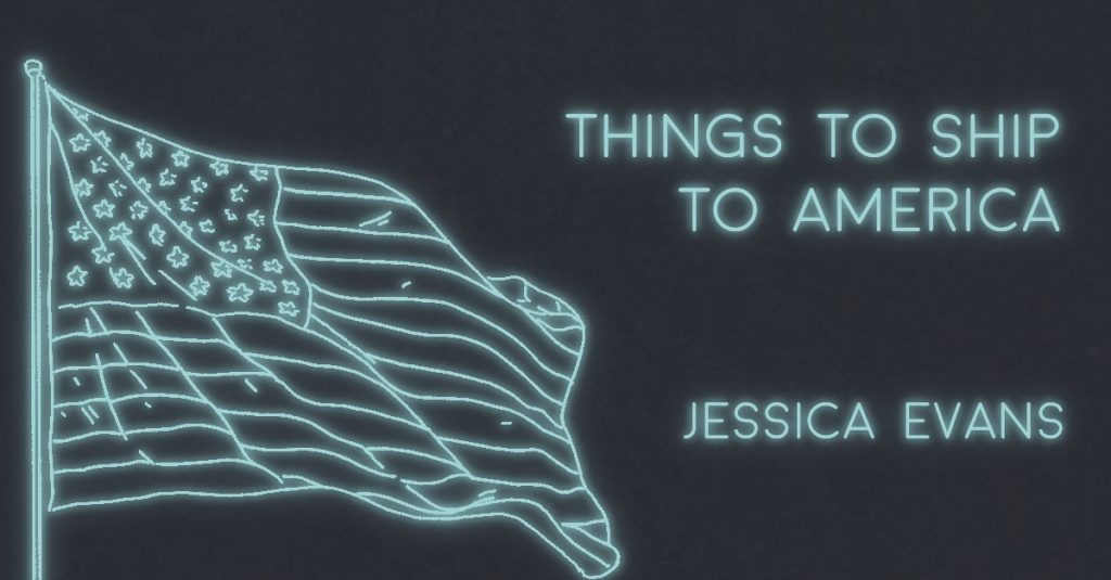 THINGS TO SHIP TO AMERICA by Jessica Evans