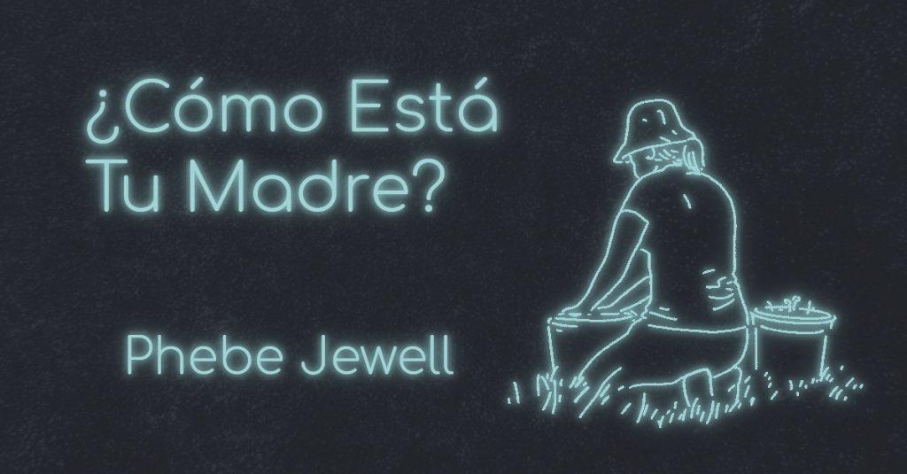 ¿CÓMO ESTÁ TU MADRE? by Phebe Jewell