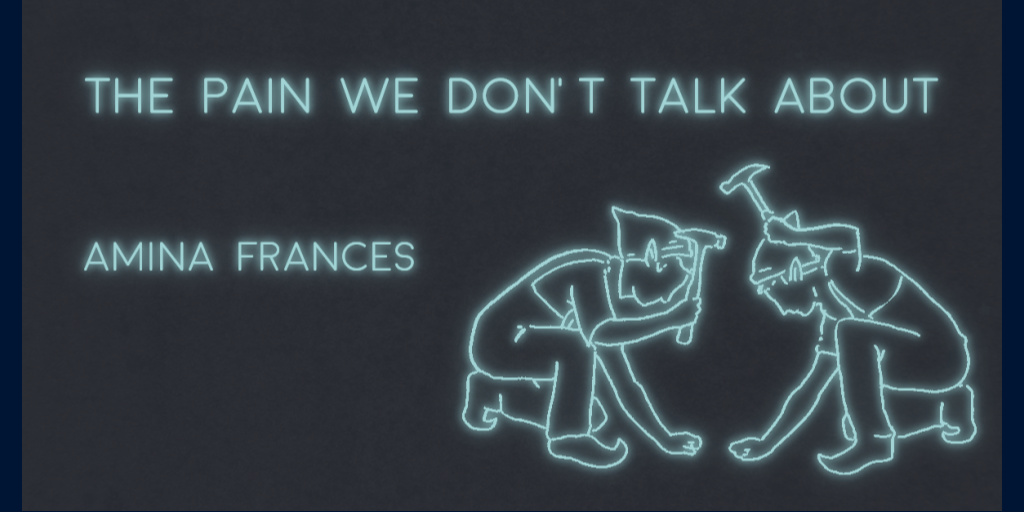 THE PAIN WE DON'T TALK ABOUT by Amina Frances