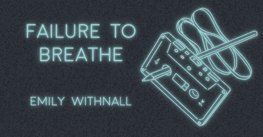 FAILURE TO BREATHE by Emily Withnall