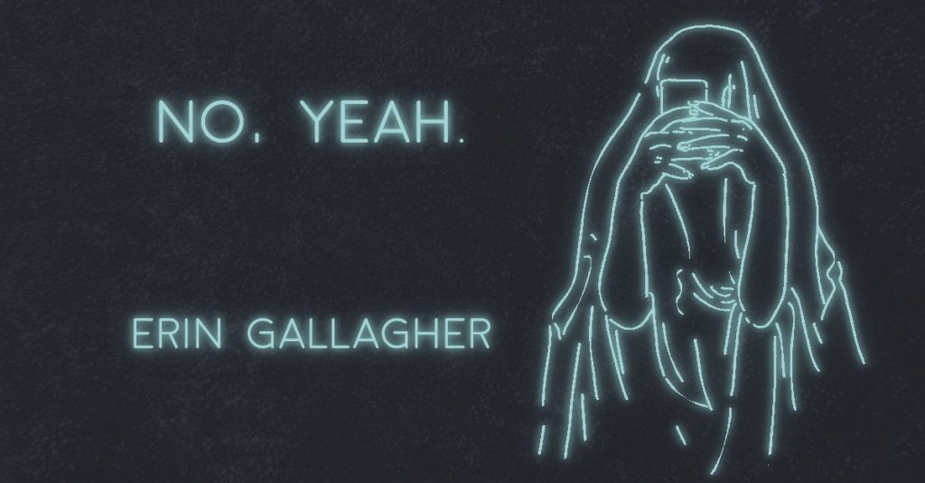 NO, YEAH. by Erin Gallagher