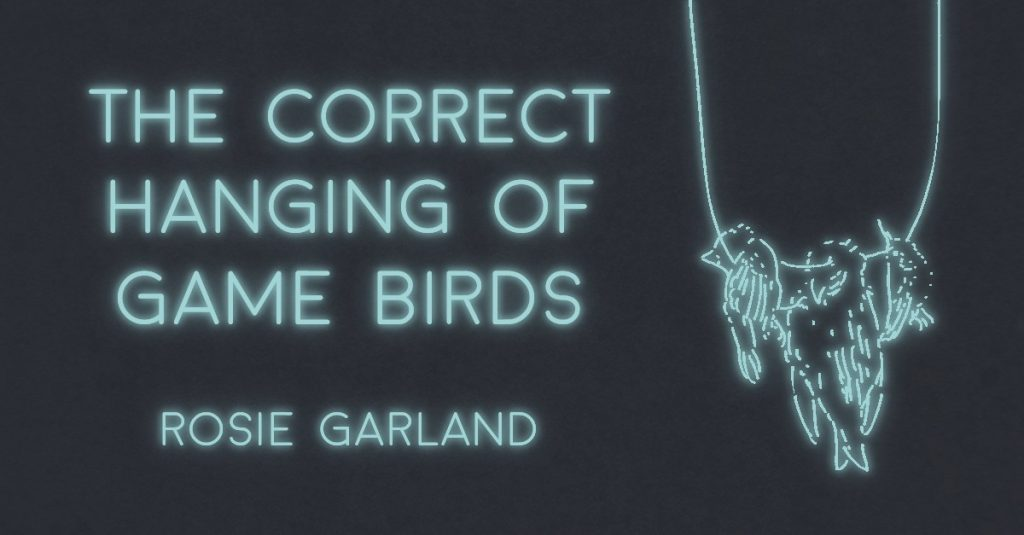 THE CORRECT HANGING OF GAME BIRDS by Rosie Garland