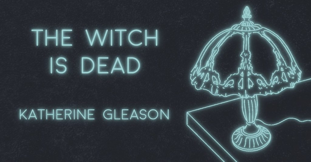 THE WITCH IS DEAD by Katherine Gleason