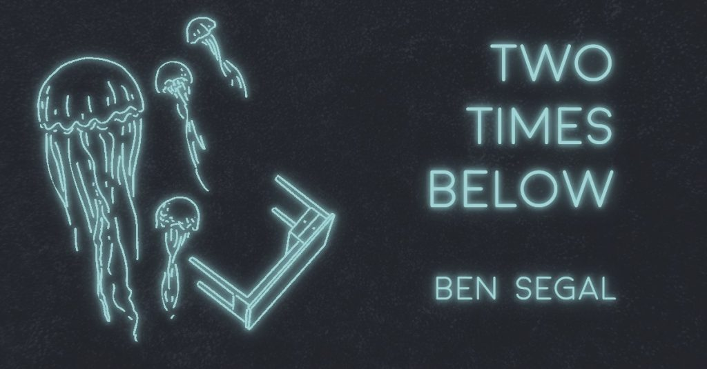 TWO TIMES BELOW by Ben Segal