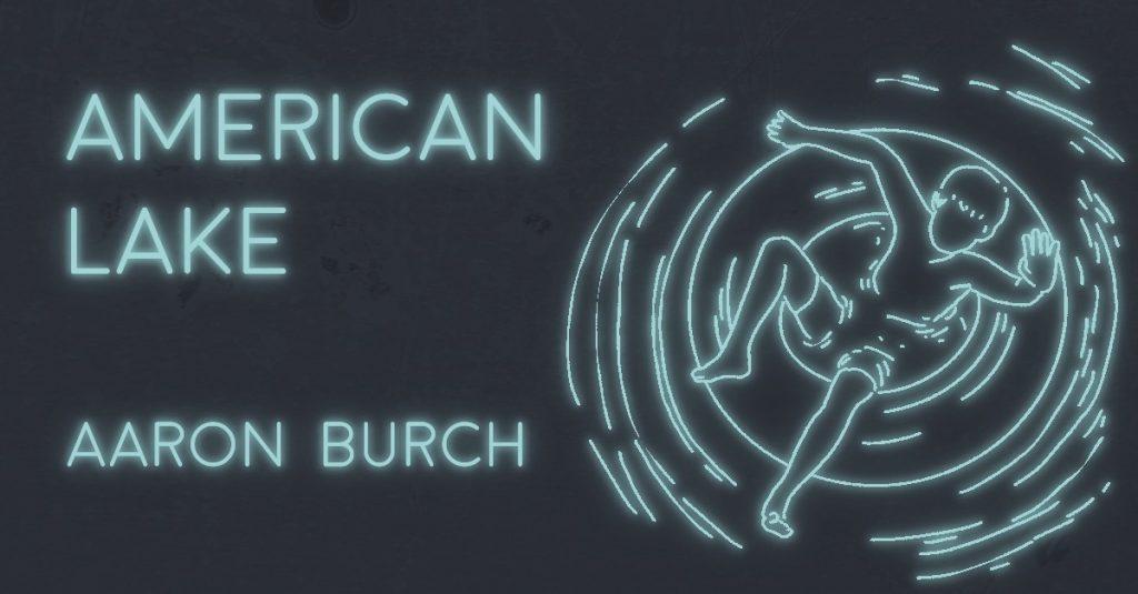 AMERICAN LAKE by Aaron Burch