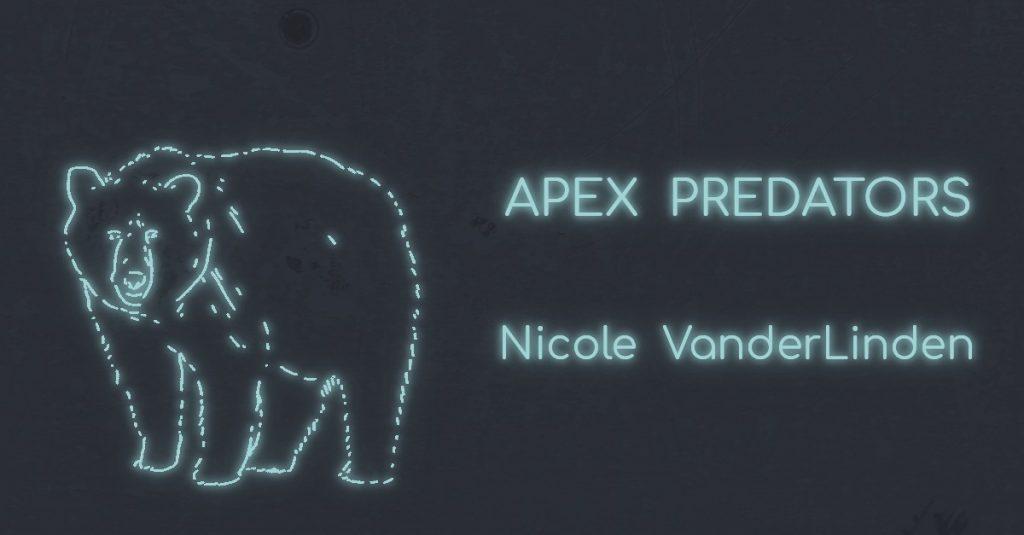 APEX PREDATORS by Nicole VanderLinden