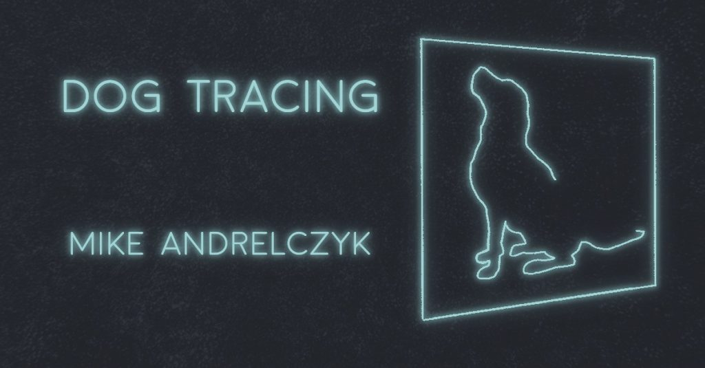 DOG TRACING by Mike Andrelczyk