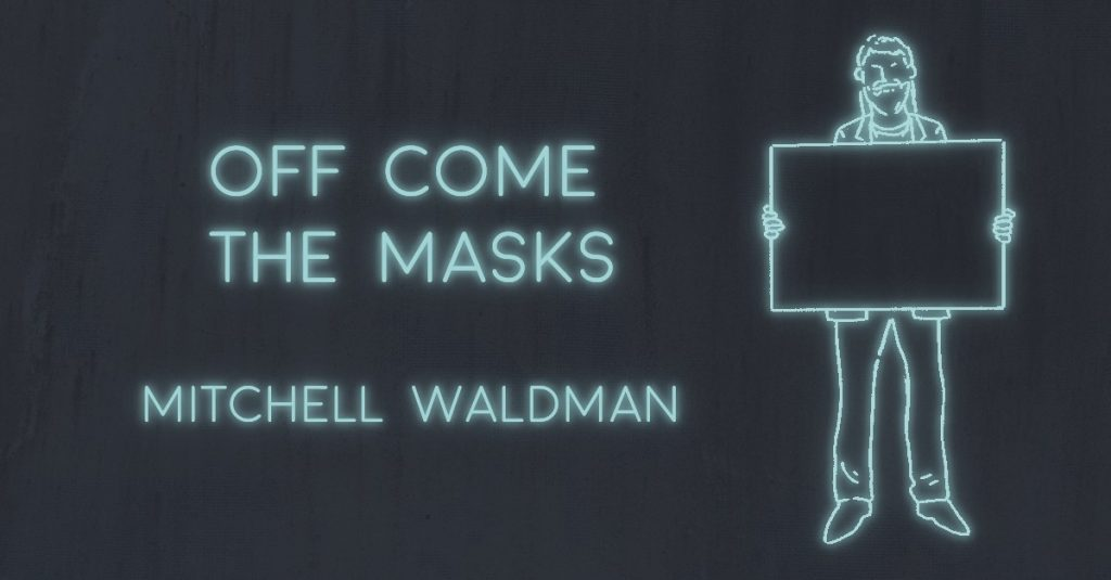 OFF COME THE MASKS by Mitchell Waldman