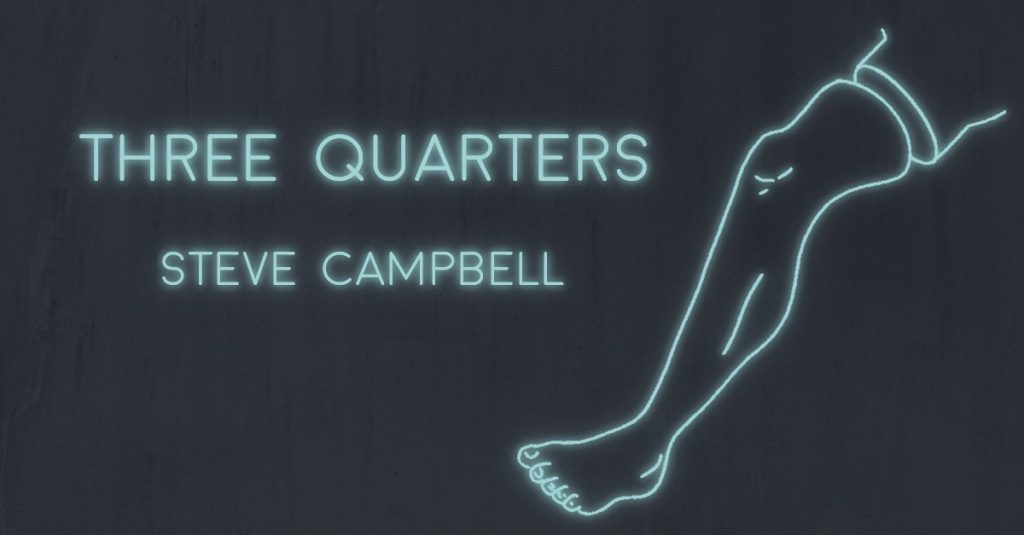 THREE QUARTERS by Steve Campbell