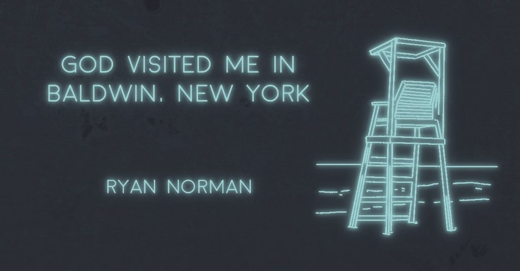 GOD VISITED ME IN BALDWIN, NEW YORK by Ryan Norman