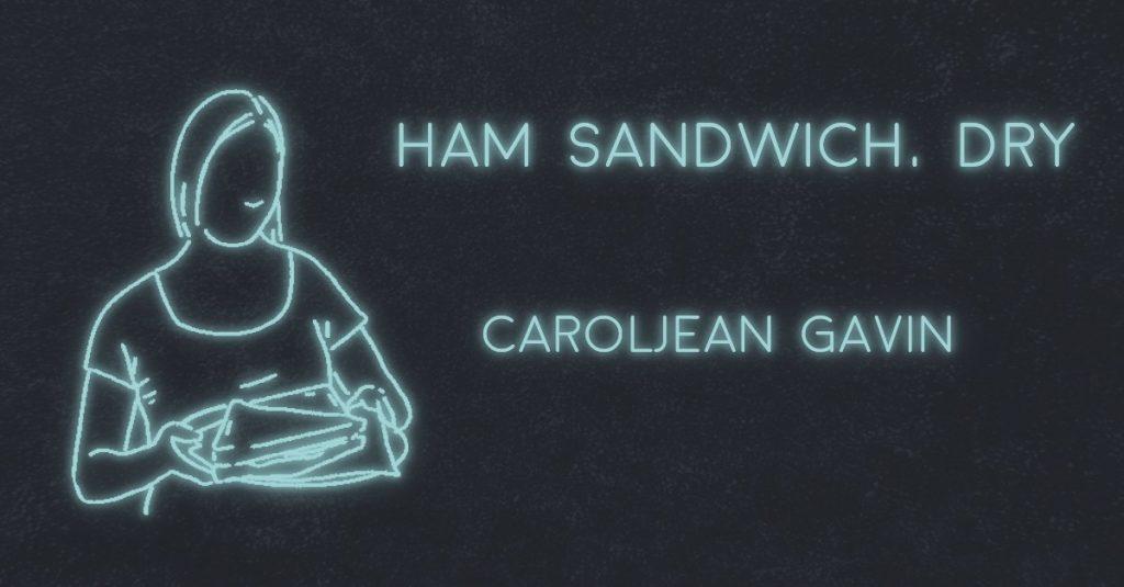 HAM SANDWICH, DRY by Caroljean Gavin