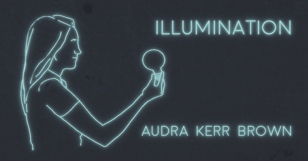 ILLUMINATION by Audra Kerr Brown