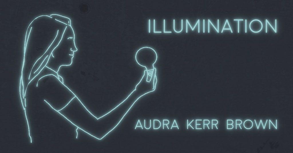 ILLUMINATION by Audra Kerr Brown